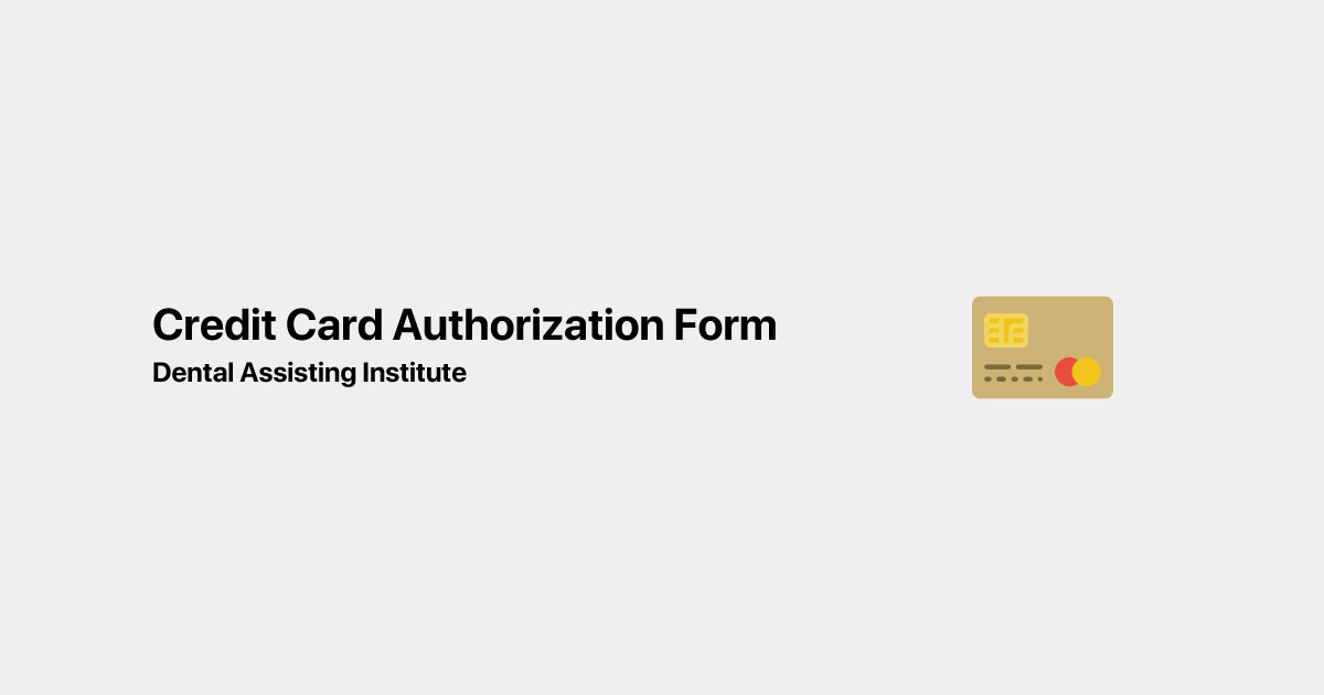 Credit Card Authorization Form | Dental Assisting Institute | (209) 527-0101