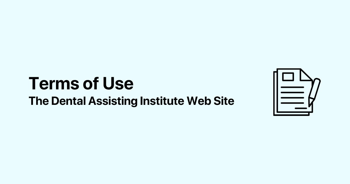 Terms of Use - The Dental Assisting Institute Web Site